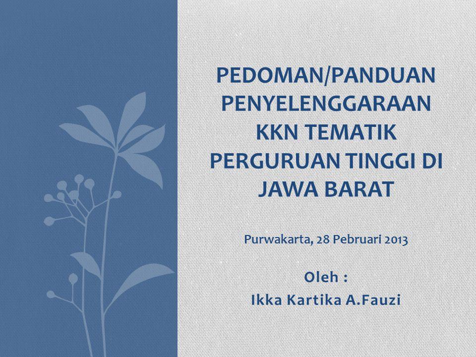 Oleh : Ikka Kartika A.Fauzi PEDOMAN/PANDUAN PENYELENGGARAAN KKN TEMATIK PERGURUAN TINGGI DI JAWA BARAT Purwakarta, 28 Pebruari 2013