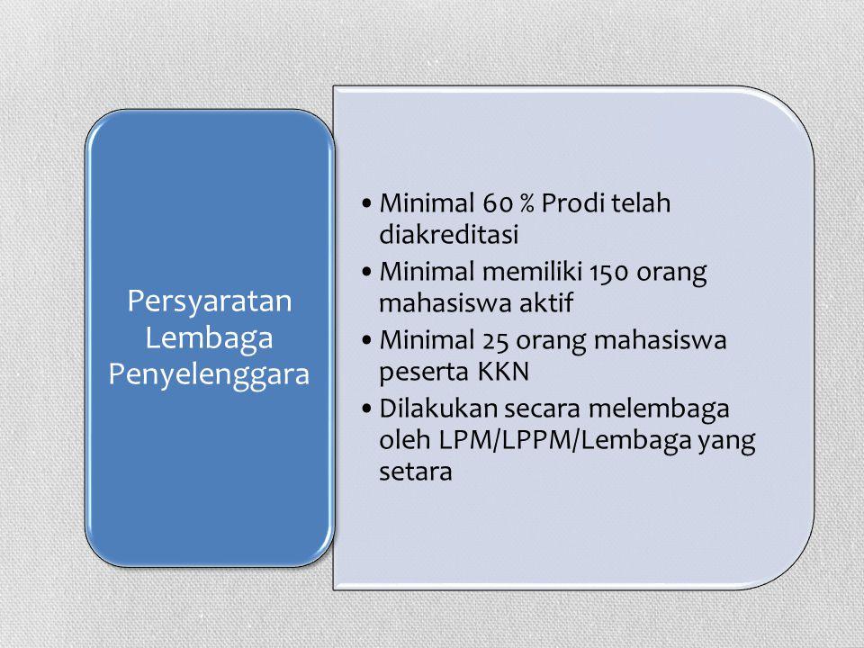 •Minimal 60 % Prodi telah diakreditasi •Minimal memiliki 150 orang mahasiswa aktif •Minimal 25 orang mahasiswa peserta KKN •Dilakukan secara melembaga