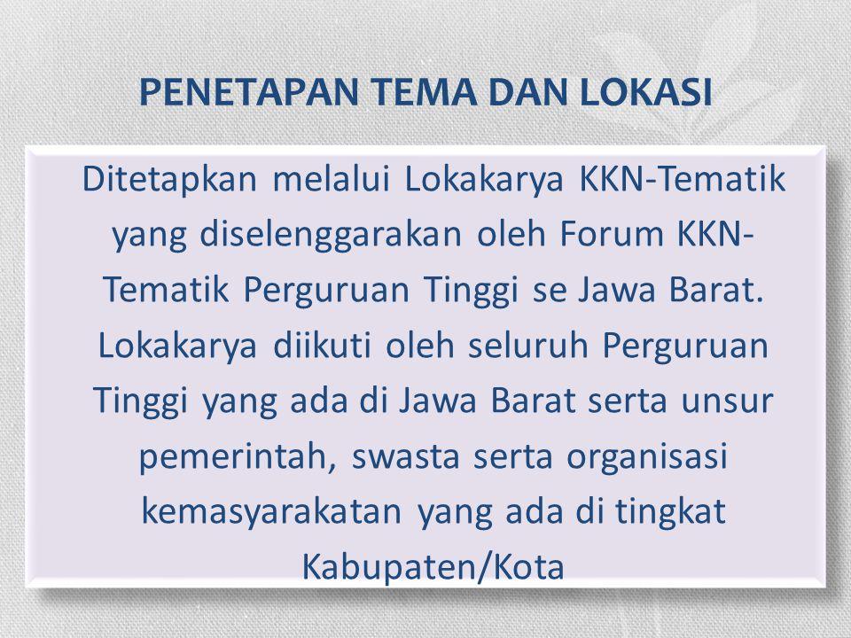 PENETAPAN TEMA DAN LOKASI Ditetapkan melalui Lokakarya KKN-Tematik yang diselenggarakan oleh Forum KKN- Tematik Perguruan Tinggi se Jawa Barat. Lokaka