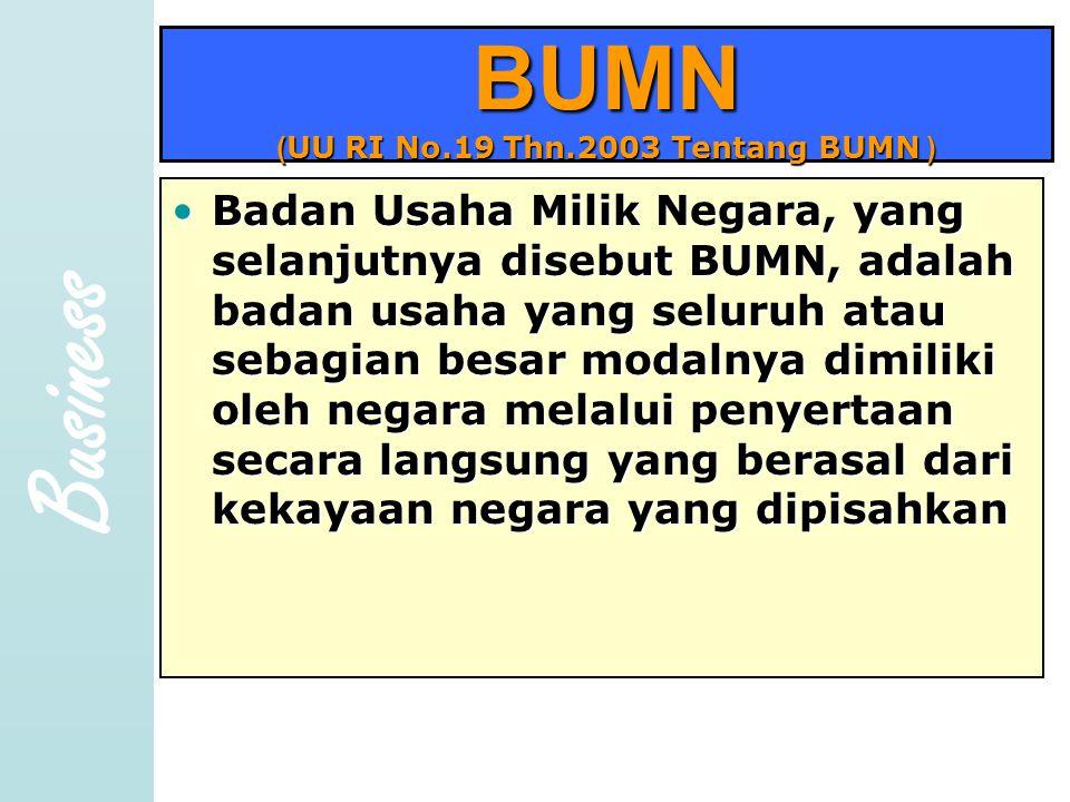 Business BUMN ( UU RI No.19 Thn.2003 Tentang BUMN ) •B•B•B•Badan Usaha Milik Negara, yang selanjutnya disebut BUMN, adalah badan usaha yang seluruh at