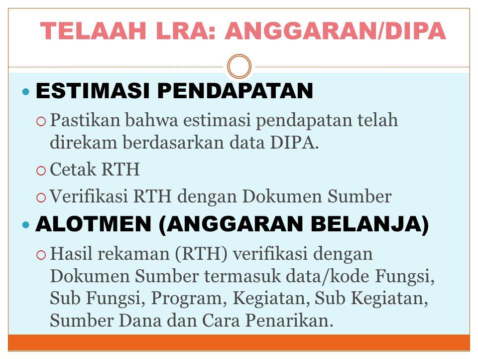 TELAAH LRA: ANGGARAN/DIPA  ESTIMASI PENDAPATAN  Pastikan bahwa estimasi pendapatan telah direkam berdasarkan data DIPA.  Cetak RTH  Verifikasi RTH