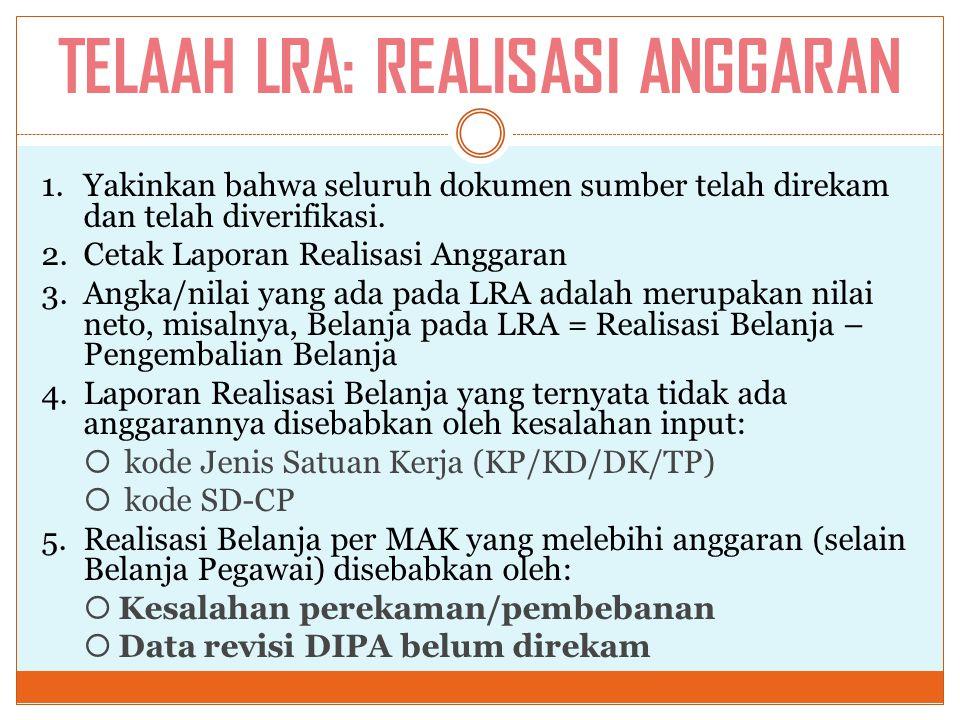 TELAAH LRA: REALISASI ANGGARAN 1.Yakinkan bahwa seluruh dokumen sumber telah direkam dan telah diverifikasi. 2.Cetak Laporan Realisasi Anggaran 3.Angk