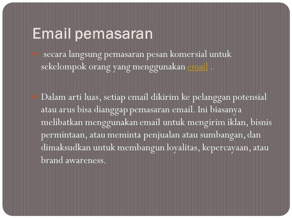 Email pemasaran  secara langsung pemasaran pesan komersial untuk sekelompok orang yang menggunakan email. email  Dalam arti luas, setiap email dikir