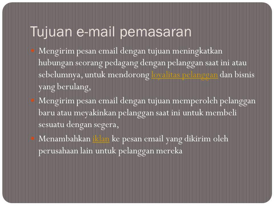 Tujuan e-mail pemasaran  Mengirim pesan email dengan tujuan meningkatkan hubungan seorang pedagang dengan pelanggan saat ini atau sebelumnya, untuk m