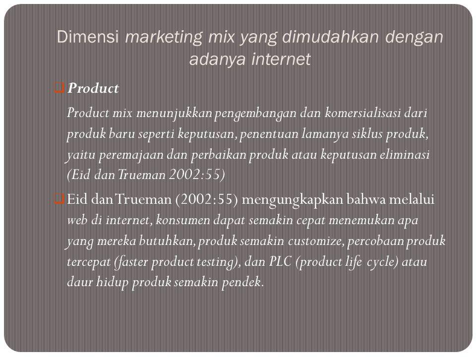 Dimensi marketing mix yang dimudahkan dengan adanya internet  Product Product mix menunjukkan pengembangan dan komersialisasi dari produk baru sepert