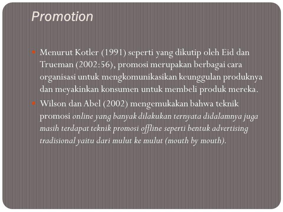 Promotion  Menurut Kotler (1991) seperti yang dikutip oleh Eid dan Trueman (2002:56), promosi merupakan berbagai cara organisasi untuk mengkomunikasi