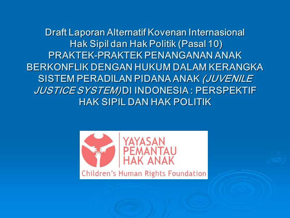 Draft Laporan Alternatif Kovenan Internasional Hak Sipil dan Hak Politik (Pasal 10) PRAKTEK-PRAKTEK PENANGANAN ANAK BERKONFLIK DENGAN HUKUM DALAM KERA
