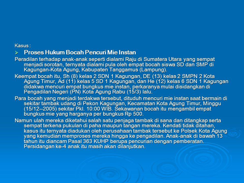 Kasus :  Proses Hukum Bocah Pencuri Mie Instan Peradilan terhadap anak-anak seperti dialami Raju di Sumatera Utara yang sempat menjadi sorotan, terny