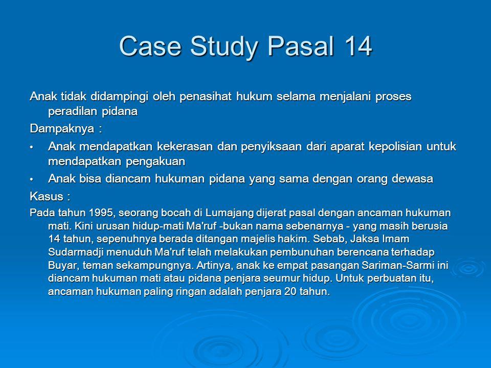 Case Study Pasal 14 Anak tidak didampingi oleh penasihat hukum selama menjalani proses peradilan pidana Dampaknya : • Anak mendapatkan kekerasan dan p