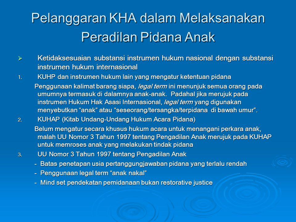 Pelanggaran KHA dalam Melaksanakan Peradilan Pidana Anak  Ketidaksesuaian substansi instrumen hukum nasional dengan substansi instrumen hukum interna