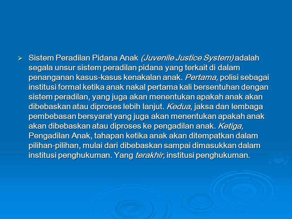  Sistem Peradilan Pidana Anak (Juvenile Justice System) adalah segala unsur sistem peradilan pidana yang terkait di dalam penanganan kasus-kasus kena