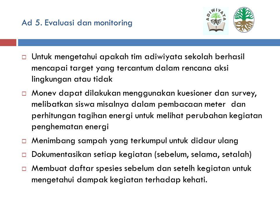 Ad 4. pelaksanaan aksi lingkungan  Setelah rencana aksi tersusun dan didokumentasikan oleh sekolah, langkah selanjutnya adalah pelaksanaan aksi menga