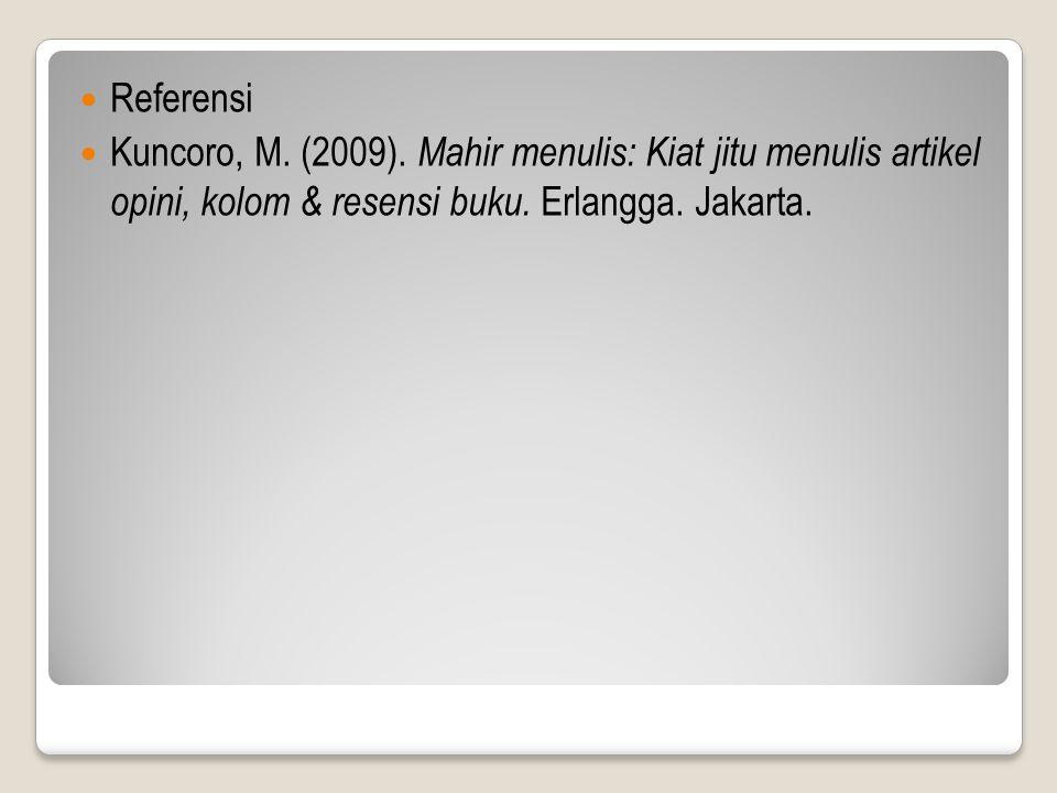  Referensi  Kuncoro, M. (2009). Mahir menulis: Kiat jitu menulis artikel opini, kolom & resensi buku. Erlangga. Jakarta.