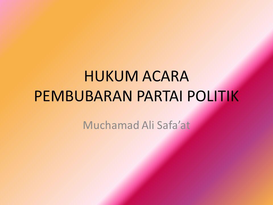 HUKUM ACARA PEMBUBARAN PARTAI POLITIK Muchamad Ali Safa'at