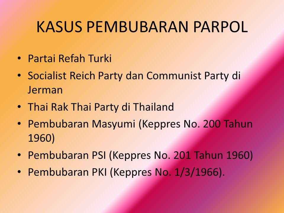 KASUS PEMBUBARAN PARPOL • Partai Refah Turki • Socialist Reich Party dan Communist Party di Jerman • Thai Rak Thai Party di Thailand • Pembubaran Masy