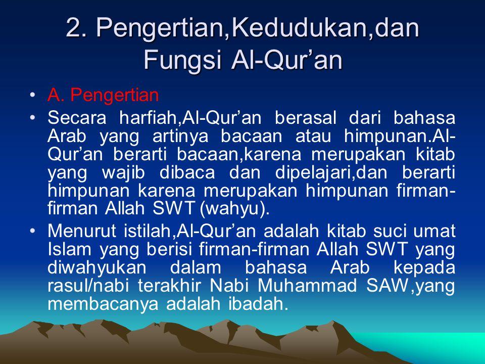 2.Pengertian,Kedudukan,dan Fungsi Al-Qur'an •A.