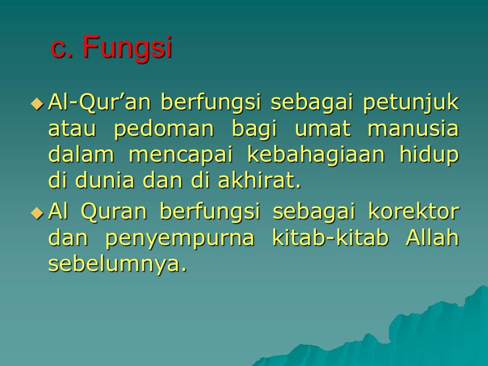 b. Kedudukan Al-Qur'an sebagai kitab Allah SWT menempati posisi sebagai sumber pertama dan utama dari seluruh ajaran Islam, baik yang mengatur hubunga