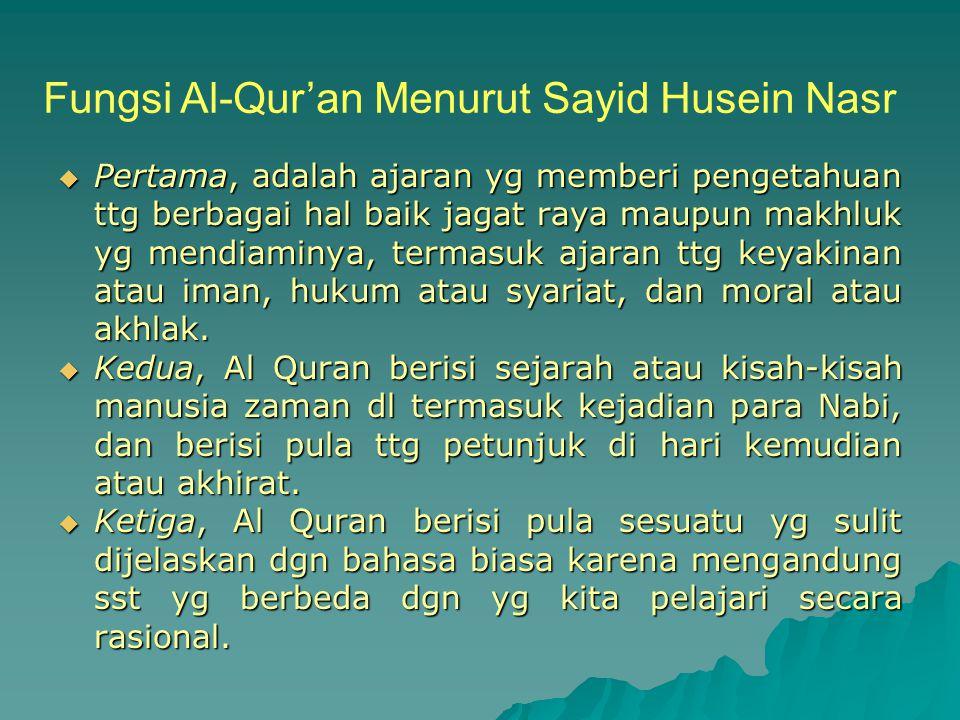 c. Fungsi  Al-Qur'an berfungsi sebagai petunjuk atau pedoman bagi umat manusia dalam mencapai kebahagiaan hidup di dunia dan di akhirat.  Al Quran b