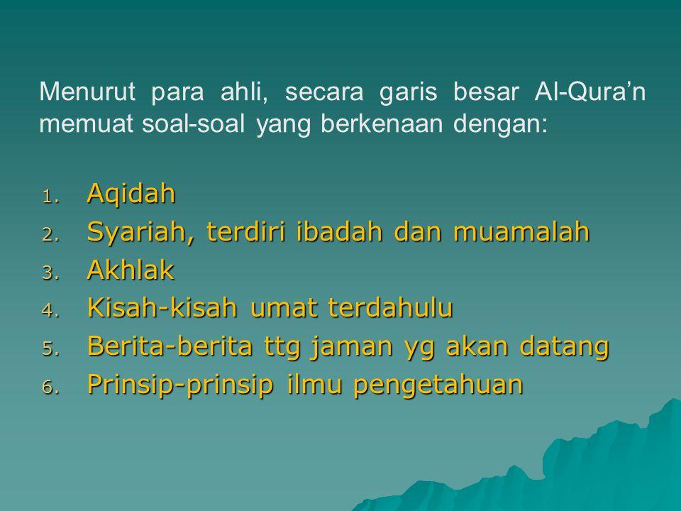 Menurut para ahli, secara garis besar Al-Qura'n memuat soal-soal yang berkenaan dengan: 1.