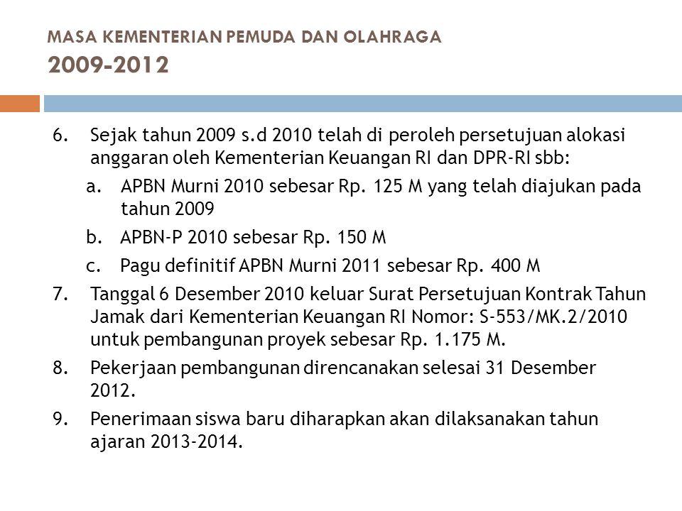 6. Sejak tahun 2009 s.d 2010 telah di peroleh persetujuan alokasi anggaran oleh Kementerian Keuangan RI dan DPR-RI sbb: a. APBN Murni 2010 sebesar Rp.