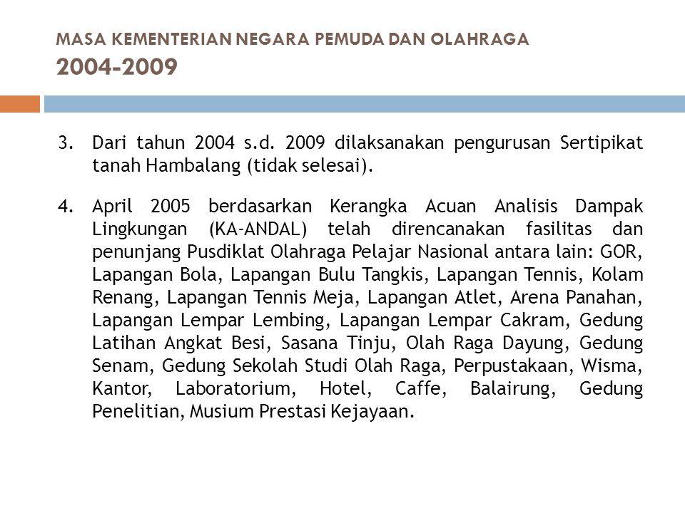3.Dari tahun 2004 s.d. 2009 dilaksanakan pengurusan Sertipikat tanah Hambalang (tidak selesai). 4.April 2005 berdasarkan Kerangka Acuan Analisis Dampa