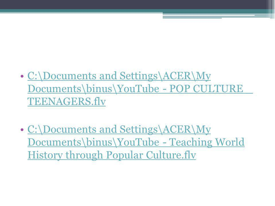•C:\Documents and Settings\ACER\My Documents\binus\YouTube - ‪ POP CULTURE _ TEENAGERS ‬‏.flvC:\Documents and Settings\ACER\My Documents\binus\YouTube