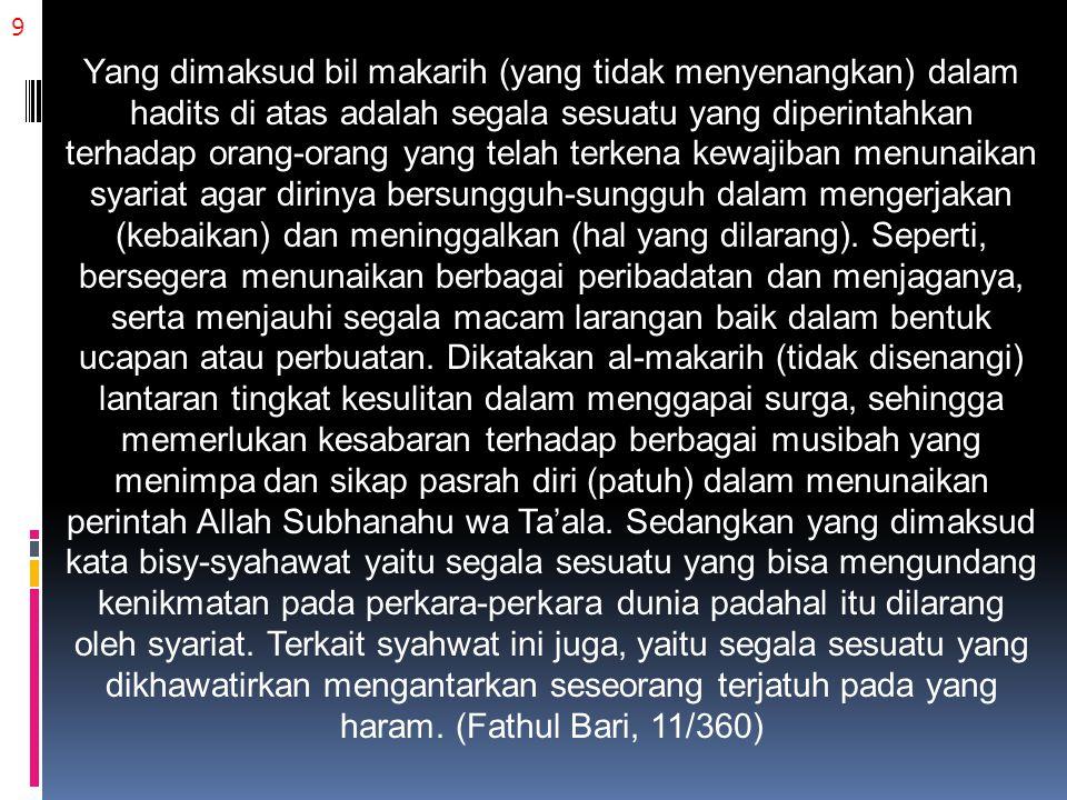 9 Yang dimaksud bil makarih (yang tidak menyenangkan) dalam hadits di atas adalah segala sesuatu yang diperintahkan terhadap orang-orang yang telah te