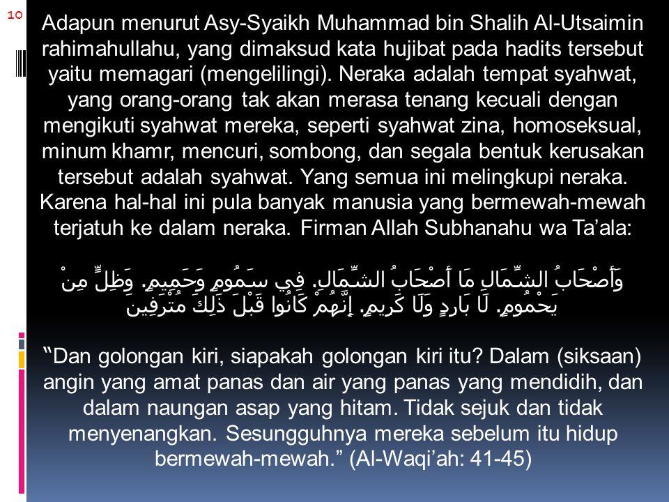 10 Adapun menurut Asy-Syaikh Muhammad bin Shalih Al-Utsaimin rahimahullahu, yang dimaksud kata hujibat pada hadits tersebut yaitu memagari (mengelilin