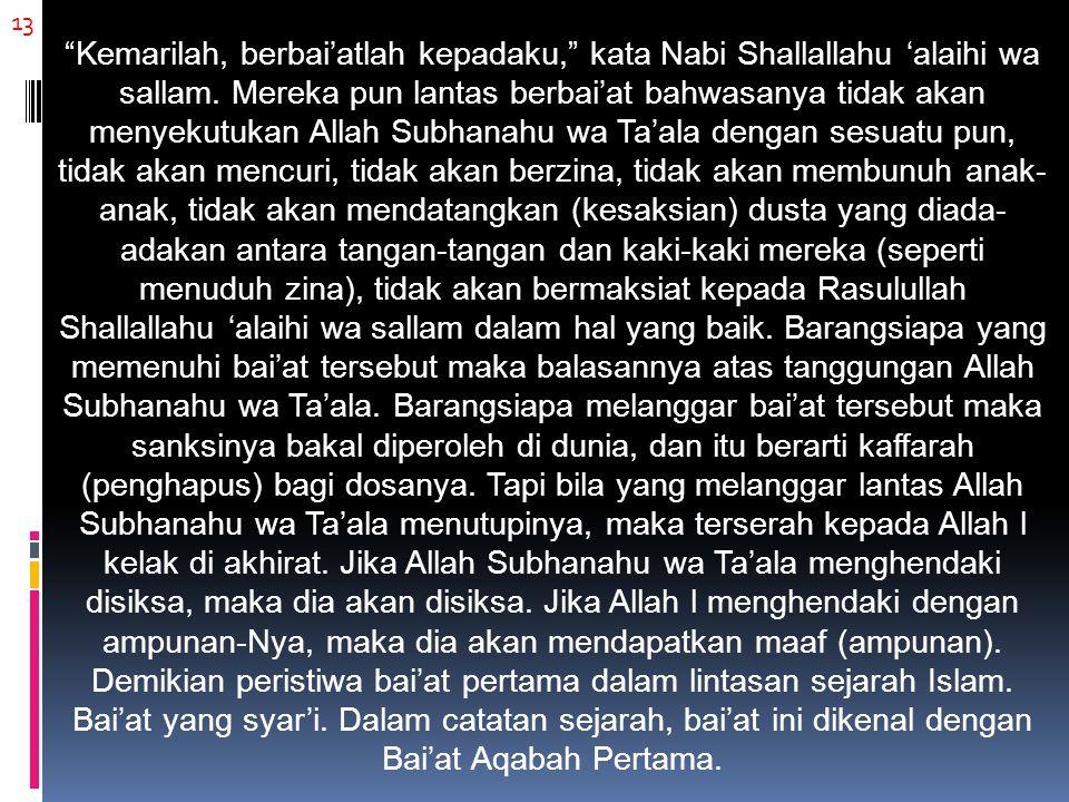 """13 """"Kemarilah, berbai'atlah kepadaku,"""" kata Nabi Shallallahu 'alaihi wa sallam. Mereka pun lantas berbai'at bahwasanya tidak akan menyekutukan Allah S"""