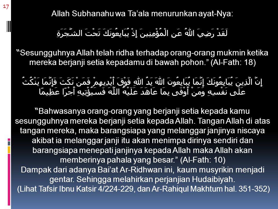 "17 Allah Subhanahu wa Ta'ala menurunkan ayat-Nya: لَقَدْ رَضِيَ اللهُ عَنِ الْمُؤْمِنِينَ إِذْ يُبَايِعُونَكَ تَحْتَ الشَّجَرَةِ ""Sesungguhnya Allah t"