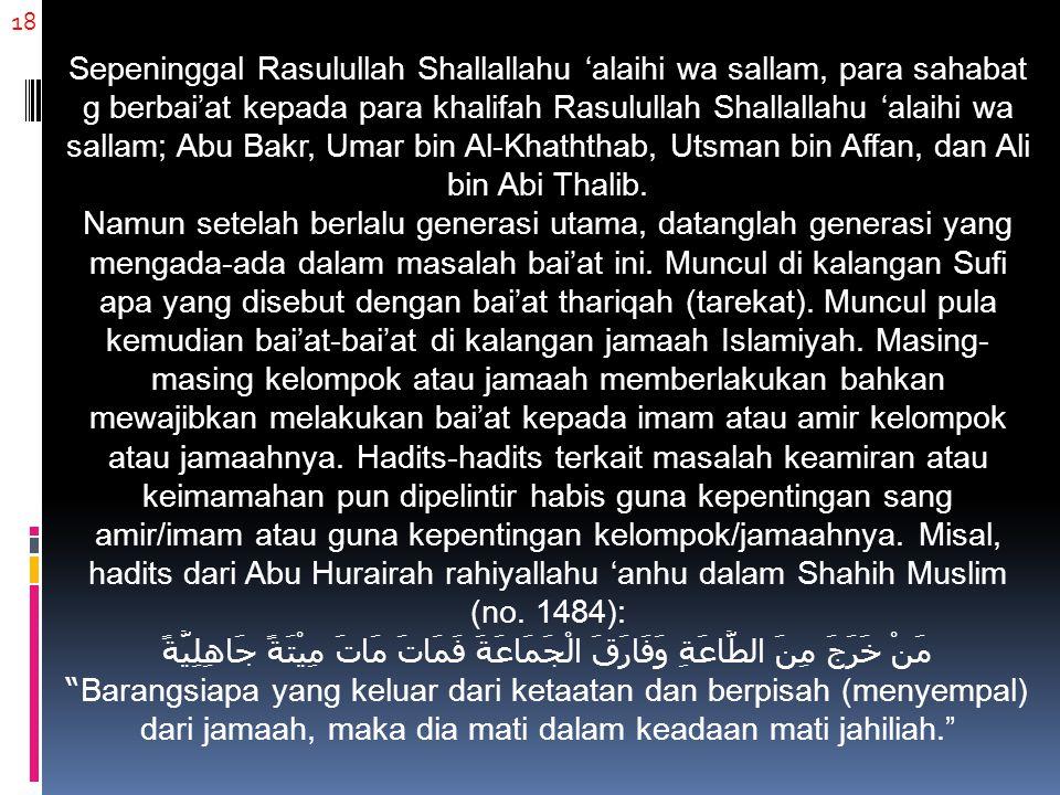 18 Sepeninggal Rasulullah Shallallahu 'alaihi wa sallam, para sahabat g berbai'at kepada para khalifah Rasulullah Shallallahu 'alaihi wa sallam; Abu B