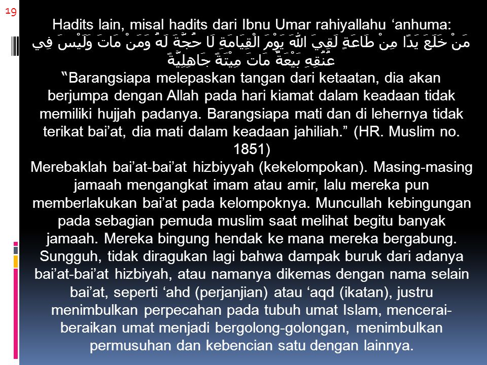 19 Hadits lain, misal hadits dari Ibnu Umar rahiyallahu 'anhuma: مَنْ خَلَعَ يَدًا مِنْ طَاعَةٍ لَقِيَ اللهَ يَوْمَ الْقِيَامَةِ لَا حُجَّةَ لَهُ وَمَ