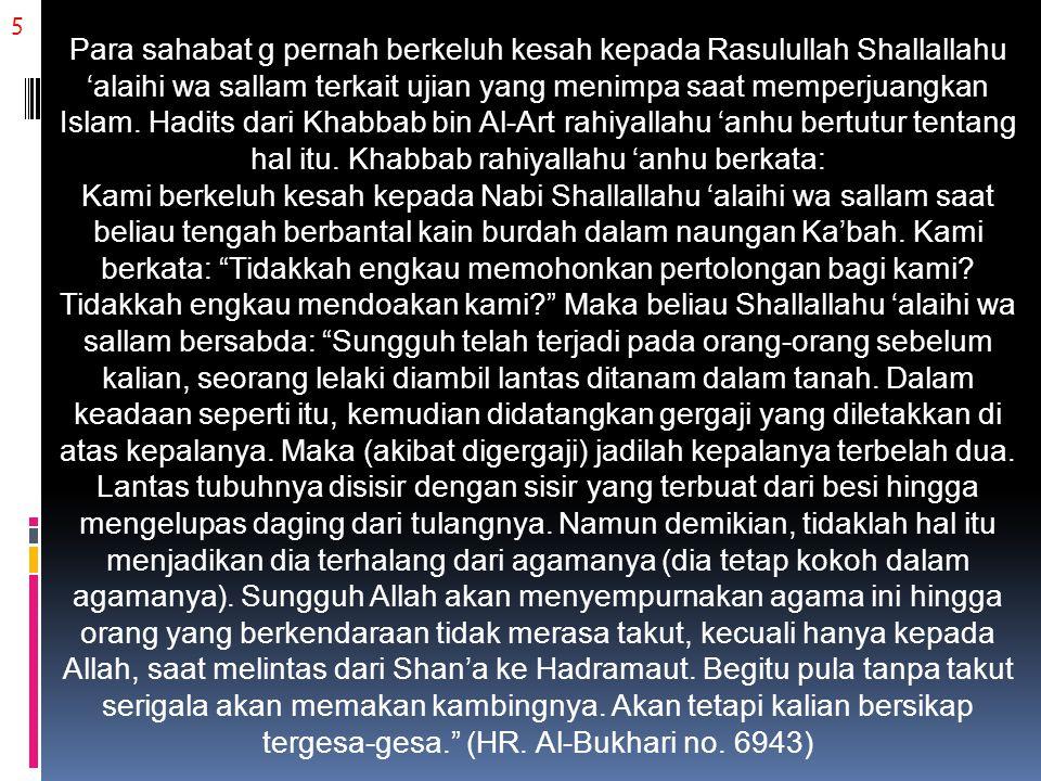 6 Dalam menjelaskan hadits tersebut, Asy-Syaikh Muhammad bin Shalih Al-Utsaimin rahimahullahu mengungkapkan, (hadits) ini merupakan isyarat perihal wajibnya bersabar kala menghadapi cobaan dalam menunaikan agama.