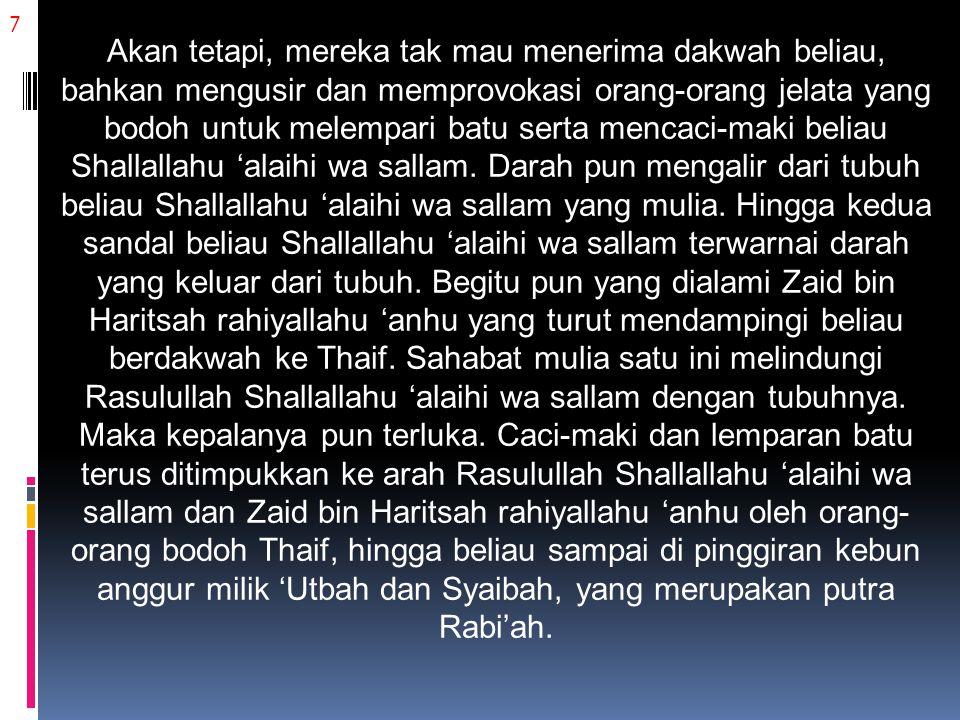8 Apa yang menimpa Rasulullah Shallallahu 'alaihi wa sallam tak cuma itu.