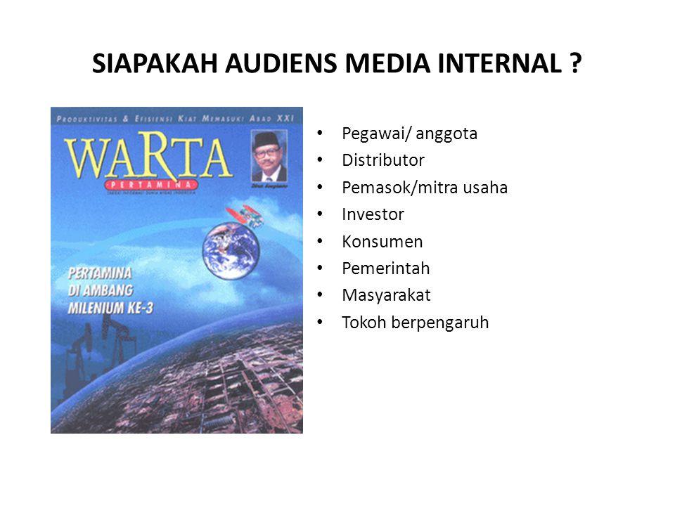 SIAPAKAH AUDIENS MEDIA INTERNAL ? • Pegawai/ anggota • Distributor • Pemasok/mitra usaha • Investor • Konsumen • Pemerintah • Masyarakat • Tokoh berpe