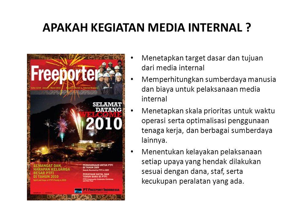 APAKAH KEGIATAN MEDIA INTERNAL ? • Menetapkan target dasar dan tujuan dari media internal • Memperhitungkan sumberdaya manusia dan biaya untuk pelaksa