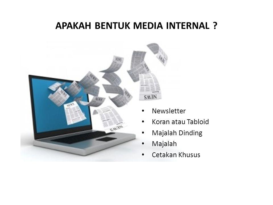 APAKAH BENTUK MEDIA INTERNAL ? • Newsletter • Koran atau Tabloid • Majalah Dinding • Majalah • Cetakan Khusus