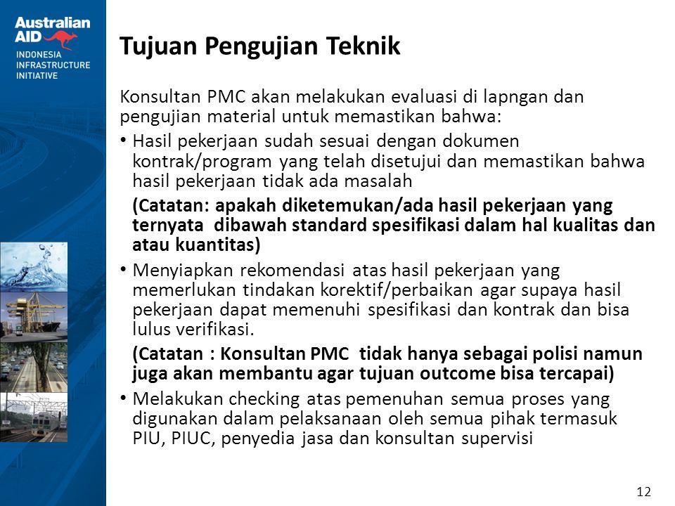 12 Tujuan Pengujian Teknik Konsultan PMC akan melakukan evaluasi di lapngan dan pengujian material untuk memastikan bahwa: • Hasil pekerjaan sudah ses