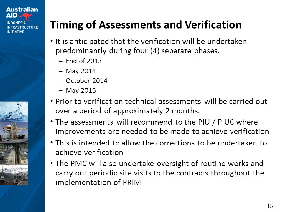 15 Timing of Assessments and Verification • It is anticipated that the verification will be undertaken predominantly during four (4) separate phases.