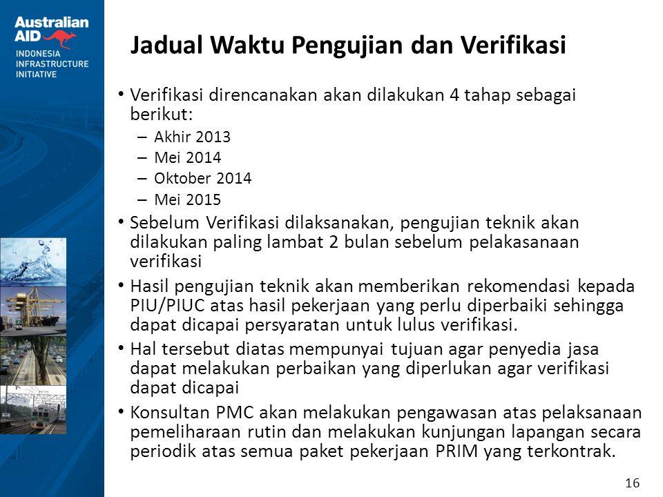16 Jadual Waktu Pengujian dan Verifikasi • Verifikasi direncanakan akan dilakukan 4 tahap sebagai berikut: – Akhir 2013 – Mei 2014 – Oktober 2014 – Me