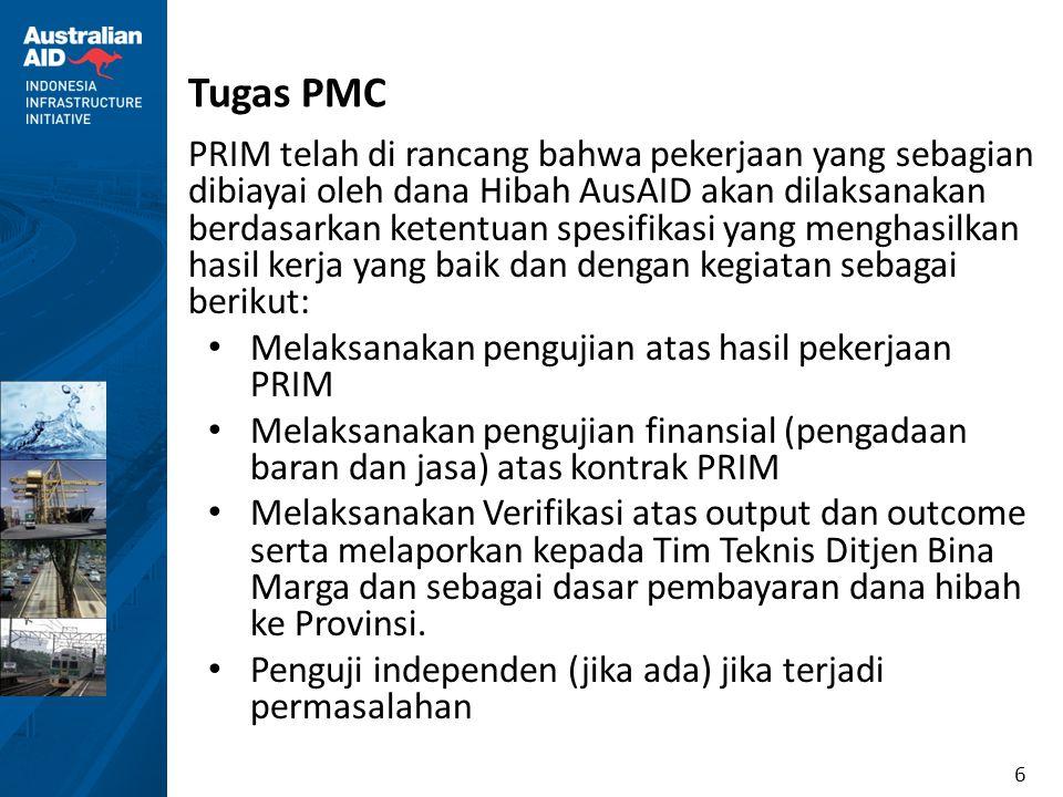 6 Tugas PMC PRIM telah di rancang bahwa pekerjaan yang sebagian dibiayai oleh dana Hibah AusAID akan dilaksanakan berdasarkan ketentuan spesifikasi ya