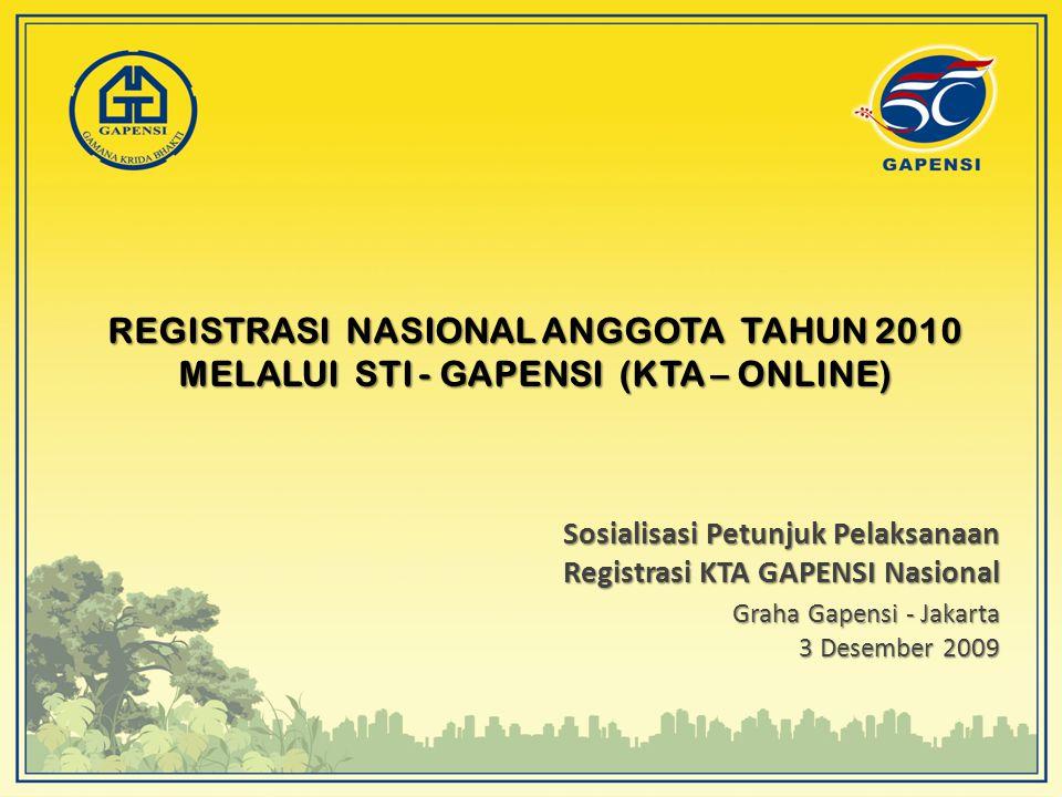 REGISTRASI NASIONAL ANGGOTA TAHUN 2010 MELALUI STI - GAPENSI (KTA – ONLINE) Sosialisasi Petunjuk Pelaksanaan Registrasi KTA GAPENSI Nasional Graha Gap