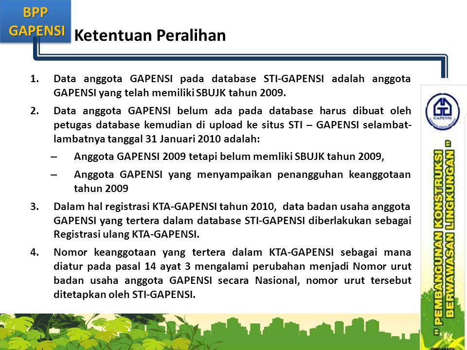 BPP GAPENSI GAPENSIBPP Ketentuan Peralihan 1.Data anggota GAPENSI pada database STI-GAPENSI adalah anggota GAPENSI yang telah memiliki SBUJK tahun 2009.