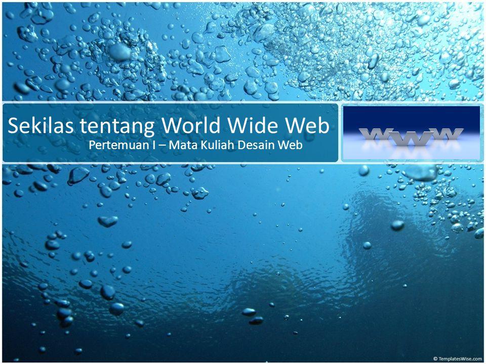 Sekilas tentang World Wide Web Pertemuan I – Mata Kuliah Desain Web