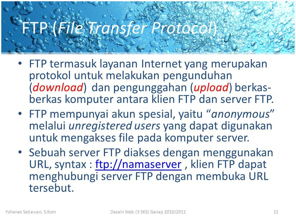 FTP (File Transfer Protocol) • FTP termasuk layanan Internet yang merupakan protokol untuk melakukan pengunduhan (download) dan pengunggahan (upload) berkas- berkas komputer antara klien FTP dan server FTP.