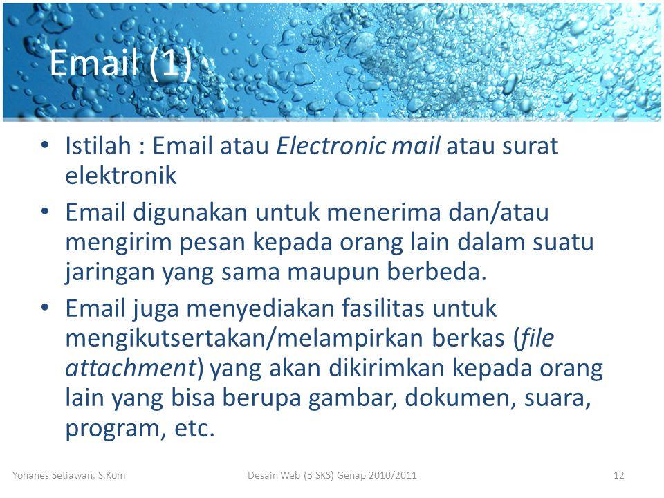 Email (1) • Istilah : Email atau Electronic mail atau surat elektronik • Email digunakan untuk menerima dan/atau mengirim pesan kepada orang lain dalam suatu jaringan yang sama maupun berbeda.