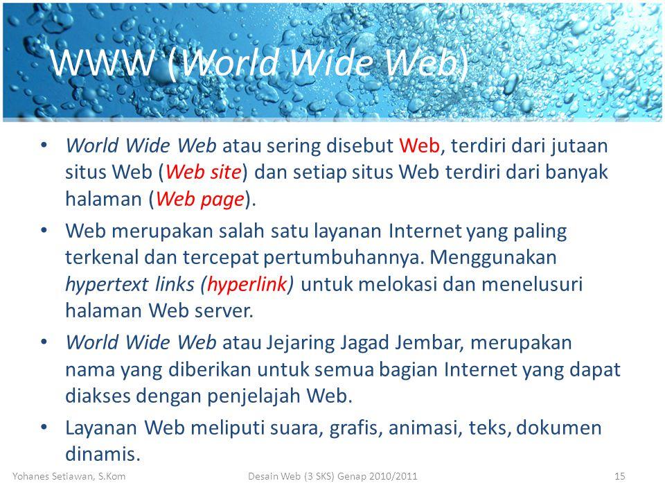 WWW (World Wide Web) • World Wide Web atau sering disebut Web, terdiri dari jutaan situs Web (Web site) dan setiap situs Web terdiri dari banyak halaman (Web page).