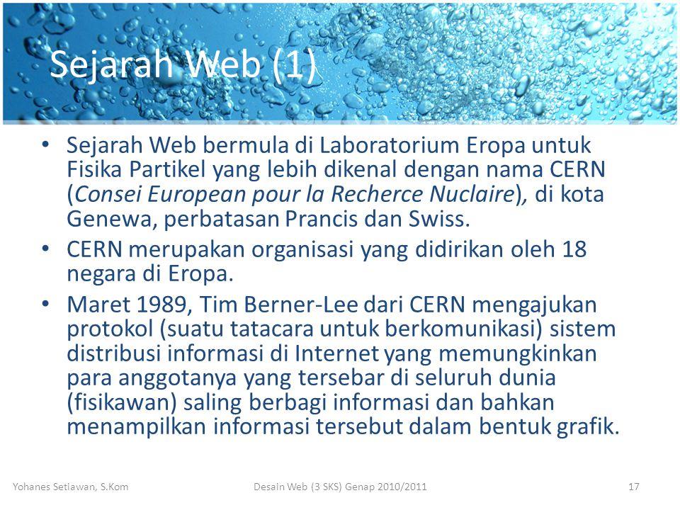 Sejarah Web (1) • Sejarah Web bermula di Laboratorium Eropa untuk Fisika Partikel yang lebih dikenal dengan nama CERN (Consei European pour la Recherce Nuclaire), di kota Genewa, perbatasan Prancis dan Swiss.