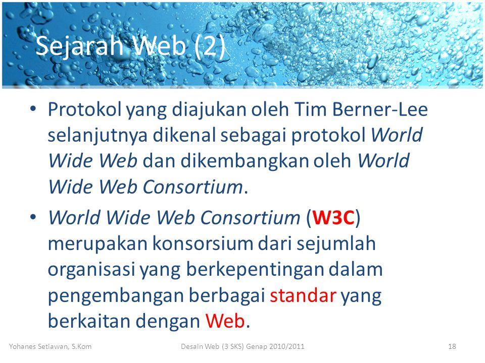 Sejarah Web (2) • Protokol yang diajukan oleh Tim Berner-Lee selanjutnya dikenal sebagai protokol World Wide Web dan dikembangkan oleh World Wide Web Consortium.