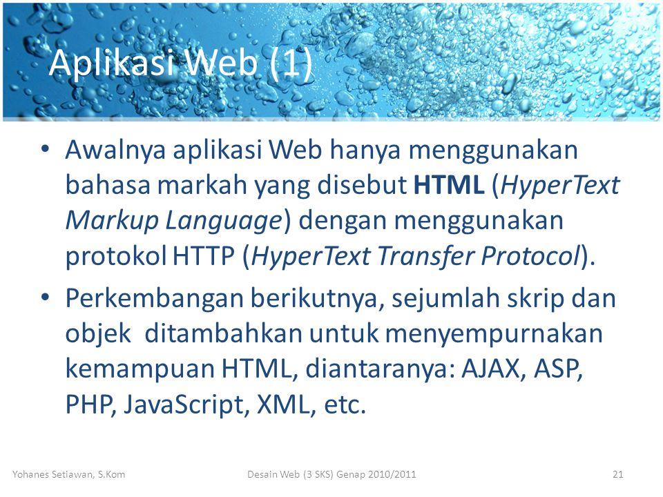 Aplikasi Web (1) • Awalnya aplikasi Web hanya menggunakan bahasa markah yang disebut HTML (HyperText Markup Language) dengan menggunakan protokol HTTP (HyperText Transfer Protocol).